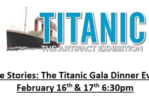 The Titanic Gala Dinner Event February 16th & 17th 6:30pm